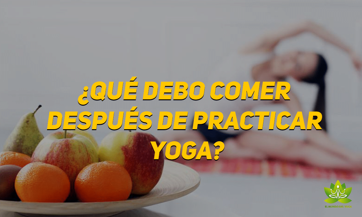 ¿Qué debo comer después de practicar Yoga? - El mundo del Yoga