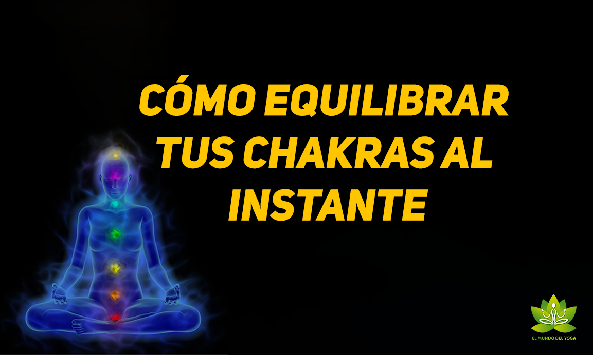 Cómo equilibrar tus Chakras al instante